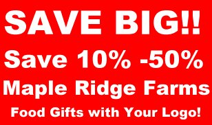 Save up to 50% on Maple Ridge Food Gifts with your logo.